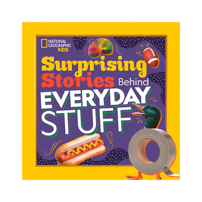 National Geographic Kids: Surprising Stories Behind Everyday Stuff