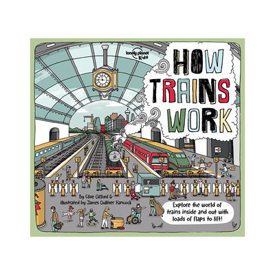 Lonely Planet Kids: How Trains Work