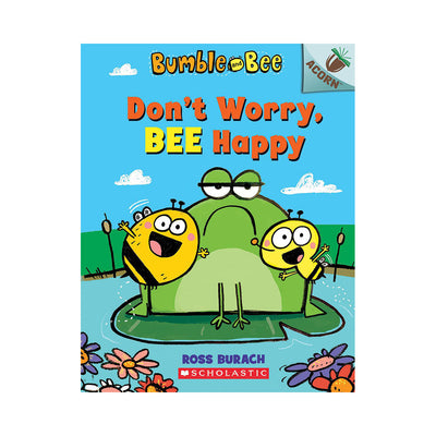 Bumble and Bee #1: Don't Worry, BEE Happy: An Acorn Book