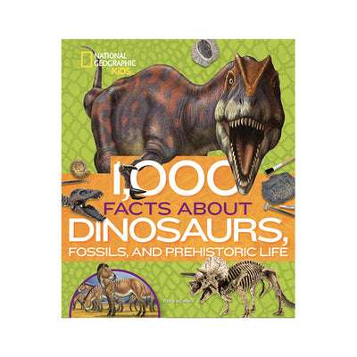 National Geographic Kids: 1,000 Facts About Dinosaurs, Fossils, and Prehistoric Life