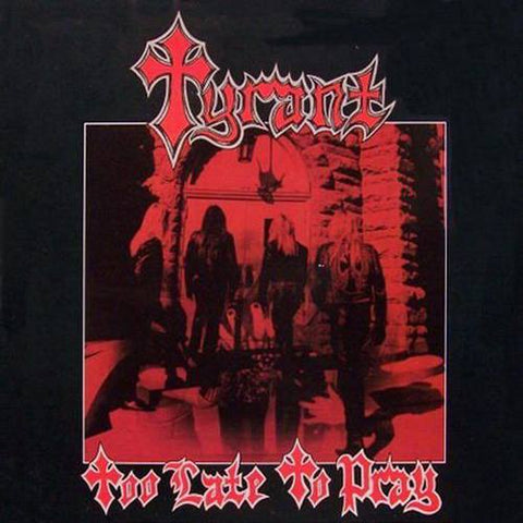 Tyrant - Too Late to Pray LP