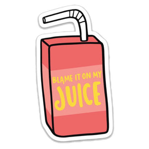 Blame It On My Juice Sticker