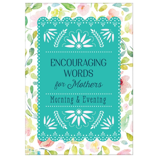 Encouraging Words for Mothers - Morning and Evening