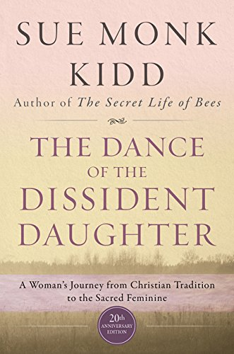 Dance of the Dissident Daughter: A Woman's Journey from Christian Tradition to the Sacred Feminine
