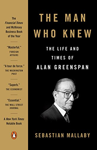 Man Who Knew: The Life and Times of Alan Greenspan