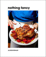 #8 Nothing Fancy: Unfussy Food for Having People Over