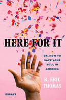 #9 Here for It: Or, How to Save Your Soul in America; Essays