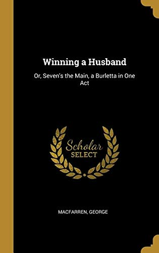 Winning a Husband: Or, Seven's the Main, a Burletta in One Act