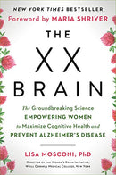 XX Brain: The Groundbreaking Science Empowering Women to Maximize Cognitive Health and Prevent Alzheimer's Disease