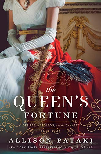 Queen's Fortune: A Novel of Desiree, Napoleon, and the Dynasty That Outlasted the Empire