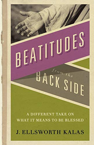 Beatitudes from the Back Side: A Different Take on What It Means to Be Blessed [With Study Guide]