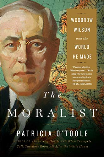 Moralist: Woodrow Wilson and the World He Made