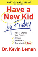 Have a New Kid by Friday Participant's Guide: How to Change Your Child's Attitude, Behavior & Character in 5 Days (a Six-Session Study) (Participant's