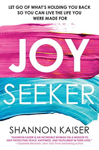 Joy Seeker: Let Go of What's Holding You Back So You Can Live the Life You Were Made for