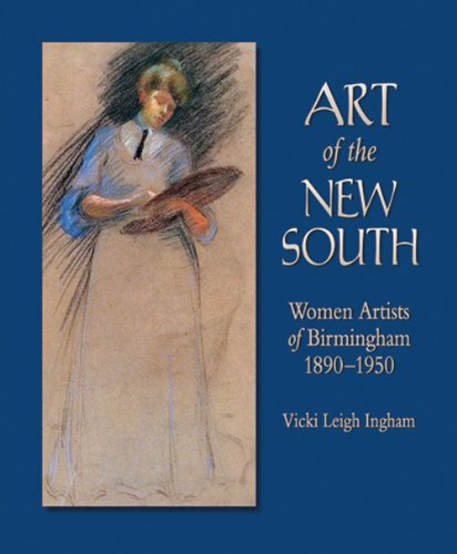 Art of the New South: Women Artists of Birmingham 1890 - 1950