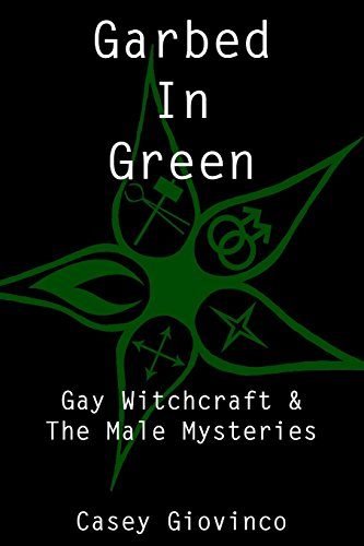 Garbed In Green: Gay Witchcraft & The Male Mysteries