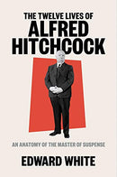 Twelve Lives of Alfred Hitchcock: An Anatomy of the Master of Suspense