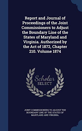 Report and Journal of Proceedings of the Joint Commissioners to Adjust the Boundary Line of the States of Maryland and Virginia. Authorized by the Act