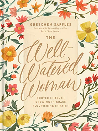 Well-Watered Woman: Rooted in Truth, Growing in Grace, Flourishing in Faith