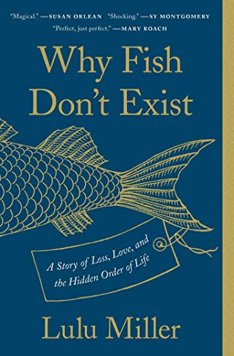 Why Fish Don't Exist: A Story of Loss, Love, and the Hidden Order of Life