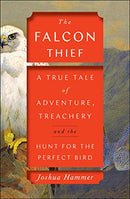 Falcon Thief: A True Tale of Adventure, Treachery, and the Hunt for the Perfect Bird