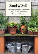 Sand & Soil: Creating Beautiful Gardens on Cape Cod and the Islands