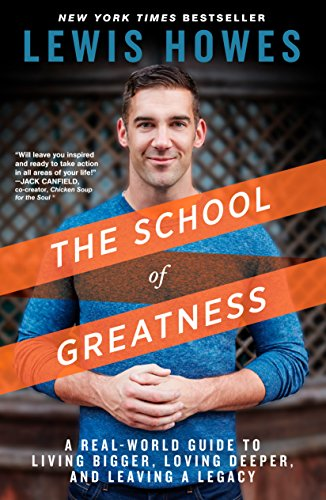 School of Greatness: A Real-World Guide to Living Bigger, Loving Deeper, and Leaving a Legacy