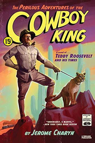 Perilous Adventures of the Cowboy King: A Novel of Teddy Roosevelt and His Times