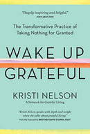 Wake Up Grateful: The Transformative Practice of Taking Nothing for Granted