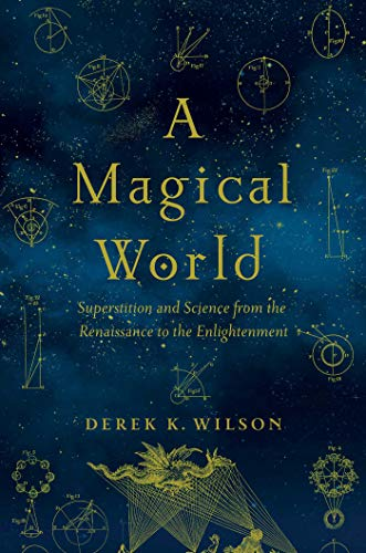 Magical World: Superstition and Science from the Renaissance to the Enlightenment