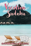 Vacation Sudoku: Relax on the Beach 240 Medium Sudoku Puzzles
