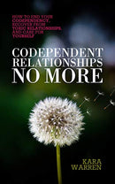 Codependent Relationships No More: How to End Your Codependency, Recover from Toxic Relationships, and Care for Yourself