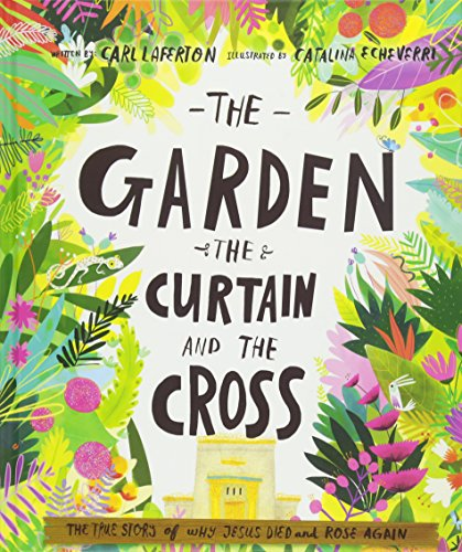 The Garden, the Curtain and the Cross: The True Story of Why Jesus Died and Rose Again