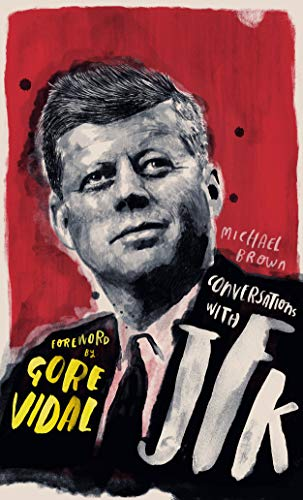 Conversations with JFK: A Fictional Dialogue Based on Biographical Facts