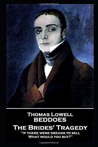 Thomas Lovell Beddoes - The Brides' Tragedy: 'If there were dreams to sell, What would you buy?''