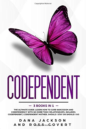 Codependent: 3 Books in 1 The Ultimate Guide: Learn How to Cure Narcissism and Codependency with No More Toxic Relationships. Inclu