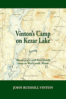 Vinton's Camp on Kezar Lake: he story of a well-loved family camp in West Lovell, Maine
