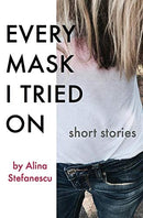 Every Mask I Tried On: Stories