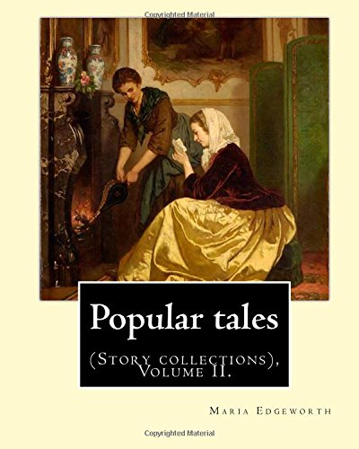 Popular tales. By: Maria Edgeworth, and By: Richard Lovell Edgeworth: (Story collections), Volume II.