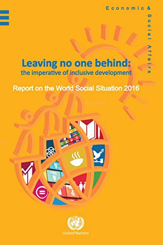 Report on the World Social Situation: 2016: Leaving No One Behind: The Imperative of Inclusve Development (English)