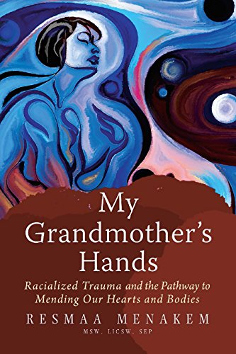 #9 My Grandmother's Hands: Racialized Trauma and the Pathway to Mending Our Hearts and Bodies