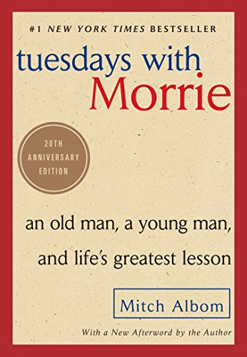 Tuesdays with Morrie: An Old Man, a Young Man, and Life's Greatest Lesson C