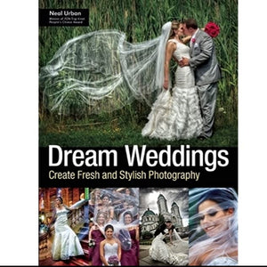 Dream Weddings: Create Fresh and Stylish Photography by Neal Urban