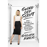 Going Off Script: How I Survived a Crazy Childhood, Cancer, and Clooney's 32