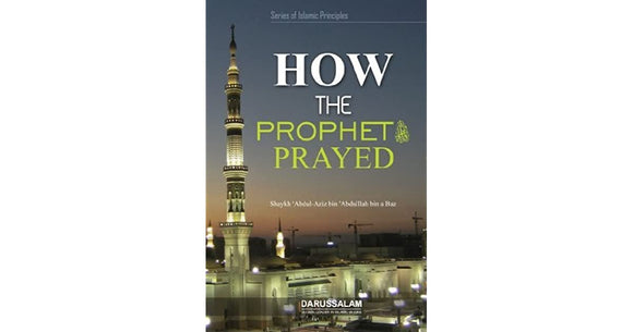 How The Prophet (PBUH) Prayed by Shaykh Abdul Aziz