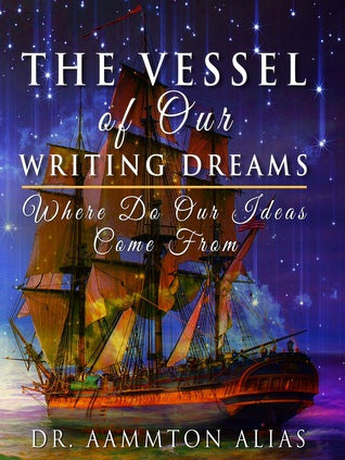 The Vessel of Our Writing Dreams: Where Do Our Ideas Come From