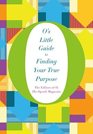 O's Guide to Finding your True Purpose by The Oprah Magazine