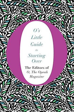 O's Little Guide to Starting Over by The Oprah Magazine