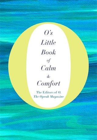 O's Little Book of Calm and Comfort by The Oprah Magazine