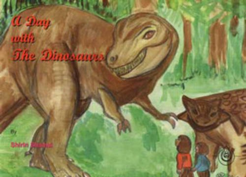 A Day with the Dinosaurs by Shirin Shamsi